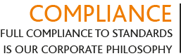 COMPLIANCE | Full compliance to standards is our corporate philosophy